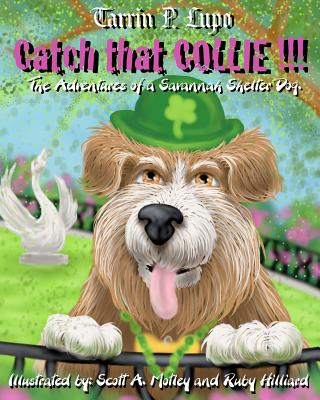Catch That Collie: A Tale about Becoming a Responsible Pet Owner - Lupo, Tarrin P