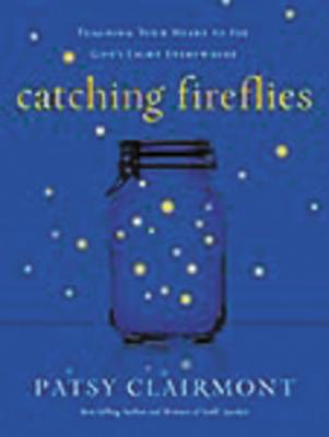 Catching Fireflies: Teaching Your Heart to See God's Light Everywhere - Clairmont, Patsy