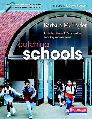 Catching Schools: An Action Guide to Schoolwide Reading Improvement - Taylor, Barbara M, and Duke, Nell K (Editor)
