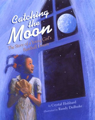 Catching the Moon: The Story of a Young Girl's Baseball Dream - Hubbard, Crystal