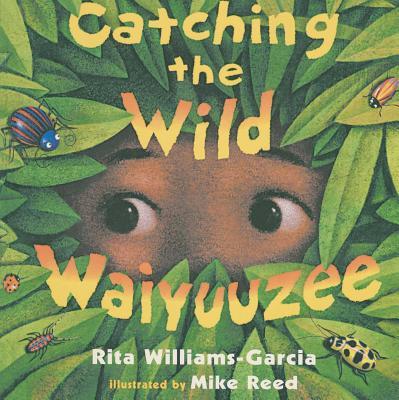 Catching the Wild Waiyuuzee - Williams-Garcia, Rita