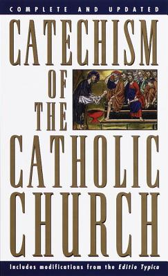 Catechism of the Catholic Church: Complete and Updated - U S Catholic Church