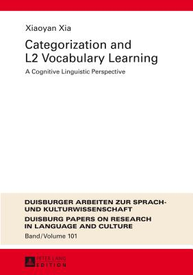 Categorization and L2 Vocabulary Learning: A Cognitive Linguistic Perspective - Xia, Xiaoyan