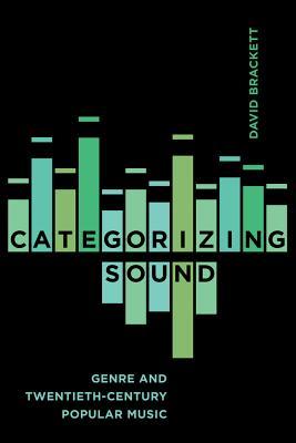 Categorizing Sound: Genre and Twentieth-Century Popular Music - Brackett, David
