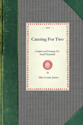 Catering for Two: Comfort and Economy for Small Household - James, Alice