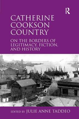 Catherine Cookson Country: On the Borders of Legitimacy, Fiction, and History - Taddeo, Julie Anne, Professor (Editor)