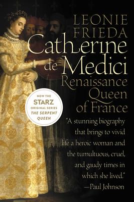 Catherine de Medici: Renaissance Queen of France - Frieda, Leonie