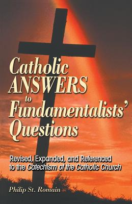 Catholic Answers to Fundamentalists' Questions - St Romain, Philip