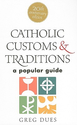 Catholic Customs & Traditions: A Popular Guide - Dues, Greg