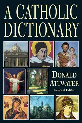 Catholic Dictionary - Attwater, Donald (Editor)