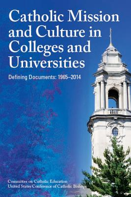 Catholic Mission and Culture in Colleges and Universities: Defining Documents: 1965-2014 - Usccb