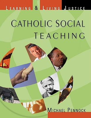 Catholic Social Teaching: Learning & Living Justice - Pennock, Michael