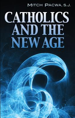 Catholics and the New Age - Pacwa, Mitch, Father