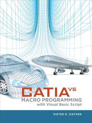 Catia V5: Macro Programming with Visual Basic Script - Ziethen, Dieter R