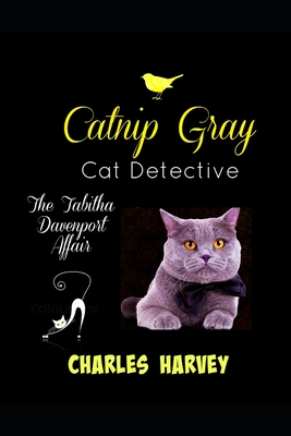 Catnip Gray Cat Detective: The Tabitha Davenport Affair - Harvey, Charles