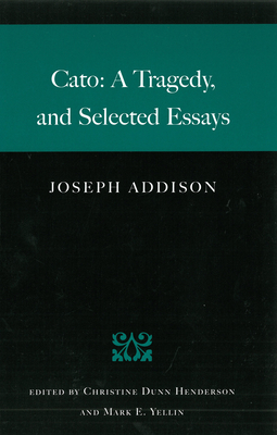 Cato: A Tragedy and Selected Essays - Addison, Joseph