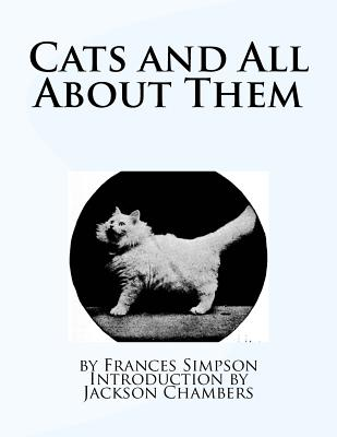 Cats and All about Them - Simpson, Frances, and Chambers, Jackson (Introduction by)