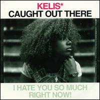 Caught out There - Kelis