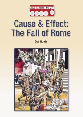 Cause & Effect: The Fall of Rome - Nardo, Don