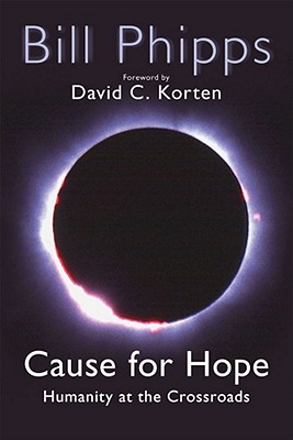 Cause for Hope: Humanity at the Crossroads - Phipps, Bill