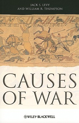 Causes of War - Levy, Jack S, and Thompson, William R, Jr.