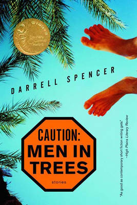 Caution: Men in Trees: Stories - Spencer, Darrell