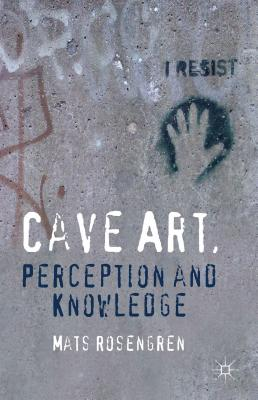 Cave Art, Perception and Knowledge - Rosengren, Mats