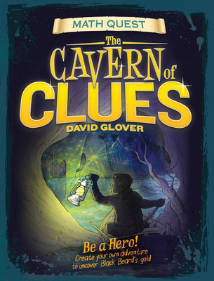 Cavern of Clues: Be a Hero! Create Your Own Adventure to Uncover Black Beard's Gold - Glover, David