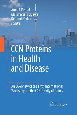 Ccn Proteins in Health and Disease: An Overview of the Fifth International Workshop on the Ccn Family of Genes - Perbal, Annick (Editor), and Takigawa, Masaharu (Editor), and Perbal, Bernard (Editor)