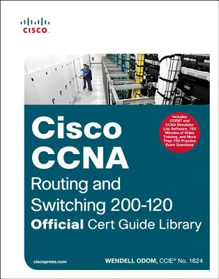 CCNA Routing and Switching 200-120 Official Cert Guide Library - Odom, Wendell
