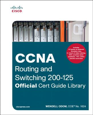 CCNA Routing and Switching 200-125 Official Cert Guide Library - Odom, Wendell