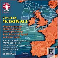 Cecilia McDowall: Shipping Forecast; Theatre of Tango; Crossing the Bridge - Andrew Hobday; Jeremy Huw Williams (baritone); Joanna Shaw (flute); Kathryn Thomas (flute); Madeleine Easton (violin);...