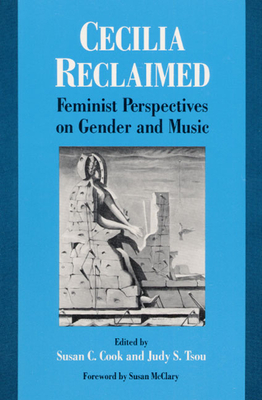 Cecilia Reclaimed: Feminist Perspectives on Gender and Music - Cook, Susan C (Editor), and Tsou, Judy S (Editor)