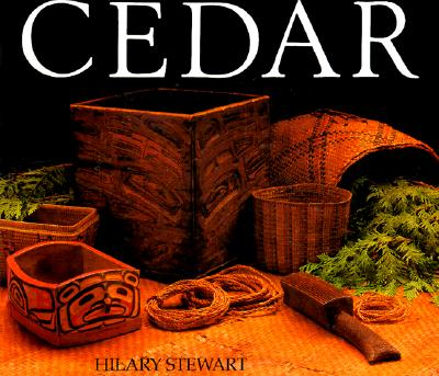 Cedar: Tree of Life to the Northwest Coast Indians - Stewart, Hilary