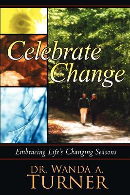 Celebrate Change: Embracing Life's Changing Seasons - Turner, Wanda A, Dr.