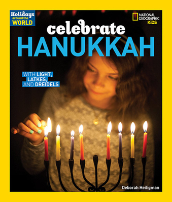 Celebrate Hanukkah: With Light, Latkes, and Dreidels - Heiligman, Deborah, and National Geographic Kids