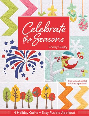 Celebrate the Seasons: 4 Holiday Quilts - Guidry, Cherry