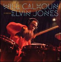 Celebrating Elvin Jones - Will Calhoun