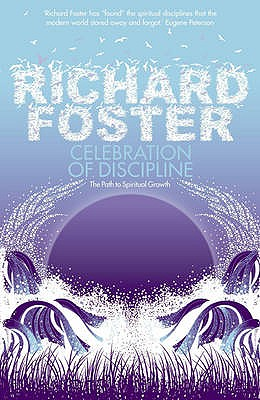 Celebration of Discipline: The Path to Spiritual Growth - Foster, Richard