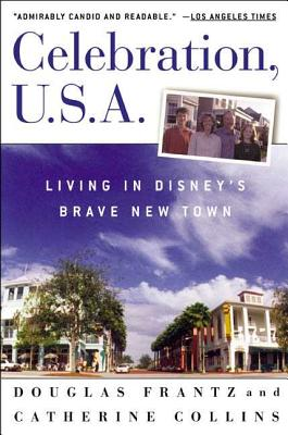 Celebration, U.S.A: Living in Disney's Brave New Town - Frantz, Douglas, and Collins, Catherine