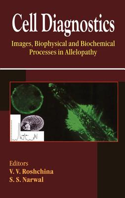 Cell Diagnostics: Images, Biophysical and Biochemical Processes in Allelopathy - Roshchina, V V (Editor)