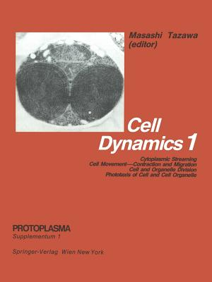 Cell Dynamics: Cytoplasmic Streaming Cell Movement Contraction and Migration Cell and Organelle Division Phototaxis of Cell and Cell Organelle - Tazawa, M (Editor)