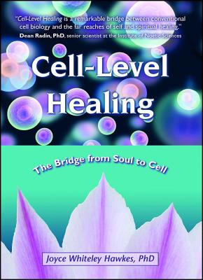 Cell-Level Healing: The Bridge from Soul to Cell - Hawkes, Joyce Whiteley