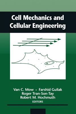 Cell Mechanics and Cellular Engineering - Mow, Van C, PhD (Editor), and Guilak, Farshid (Editor), and Tran-Son-Tay, Roger (Editor)
