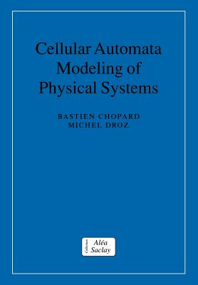 Cellular Automata Modeling of Physical Systems - Chopard, Bastien