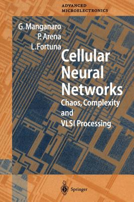 Cellular Neural Networks: Chaos, Complexity and VLSI Processing - Manganaro, Gabriele, and Arena, Paolo, and Fortuna, Luigi