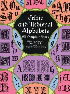 Celtic and Medieval Alphabets: 53 Complete Fonts - Solo, Dan X