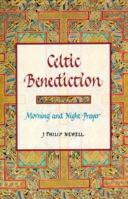 Celtic Benediction: Morning and Night Prayer - Newell, John Philip