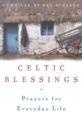 Celtic Blessings: Prayers for Everyday Life - Simpson, Ray, Rev. (Compiled by)
