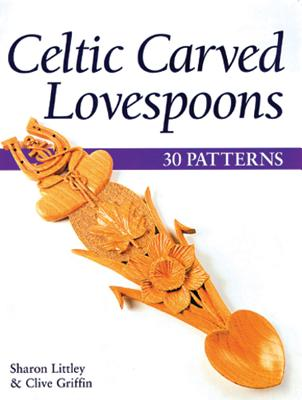 Celtic Carved Lovespoons: 30 Patterns - Littley, Sharon